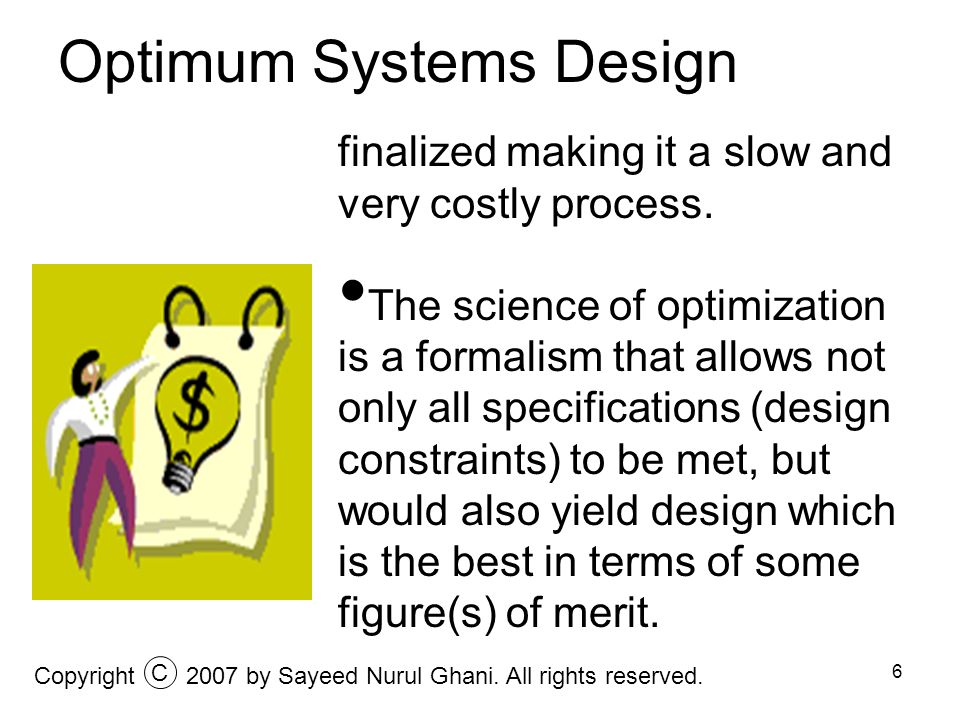 6 Optimum Systems Design finalized making it a slow and very costly process. The science of optimization is a formalism that allows not only all speci