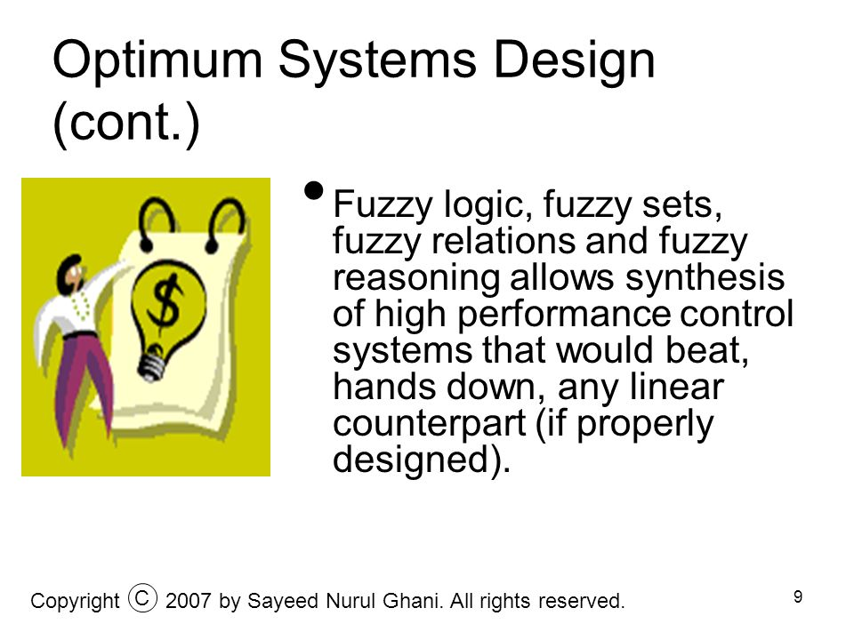 10 Optimum Systems Design (cont.) Fuzzy concept is ideally suited to model poorly defined processes that could only be described in qualitative terms via linguistic variables.