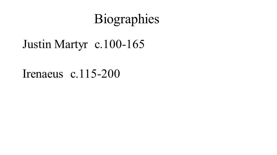 Justin Martyr c.100-165 Irenaeus c.115-200 Biographies
