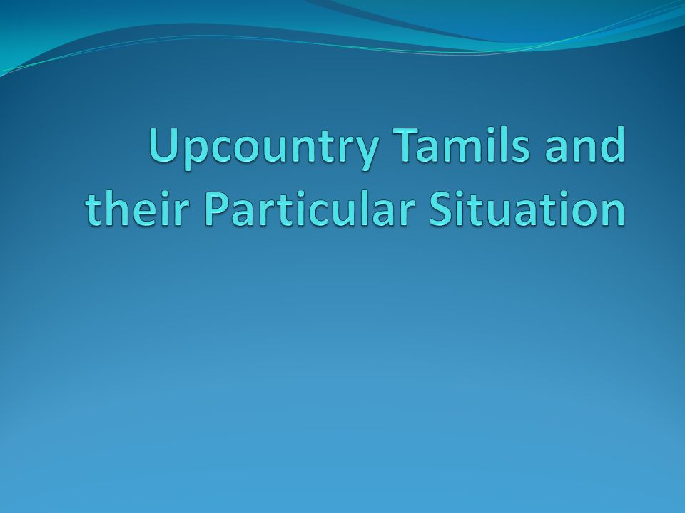 INTRODUCTION The plantation Tamils living Sri Lanka is one of the most oppressed communities in the world They were treated like sub-humans by the Sinhalese governments since independence in 1948.