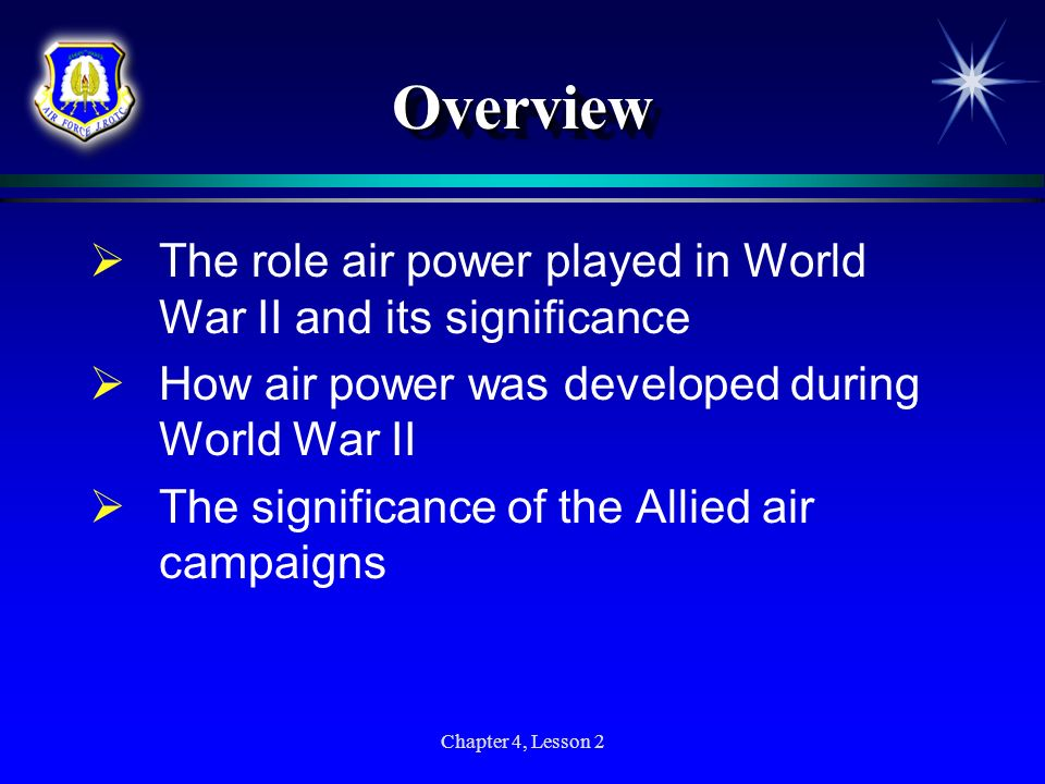 Chapter 4, Lesson 2 OverviewOverview The role air power played in World War II and its significance How air power was developed during World War II Th