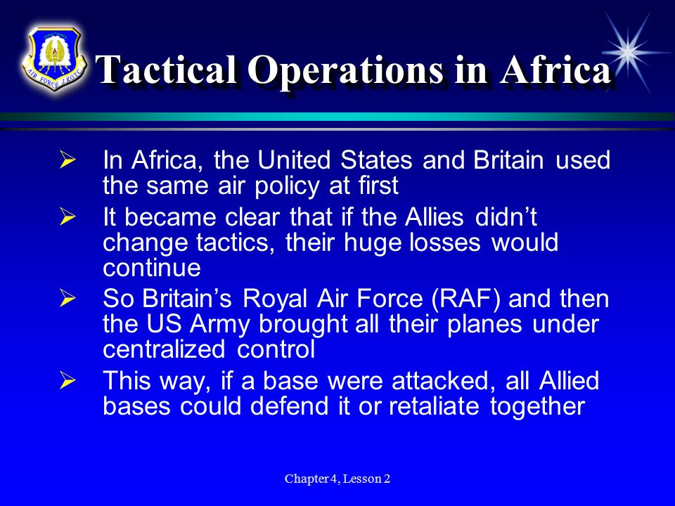 Chapter 4, Lesson 2 Tactical Operations in Africa Tactical Operations in Africa In Africa, the United States and Britain used the same air policy at f