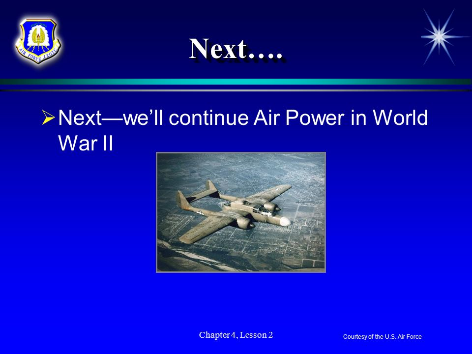 Chapter 4, Lesson 2 Next….Next…. Nextwell continue Air Power in World War II Courtesy of the U.S. Air Force