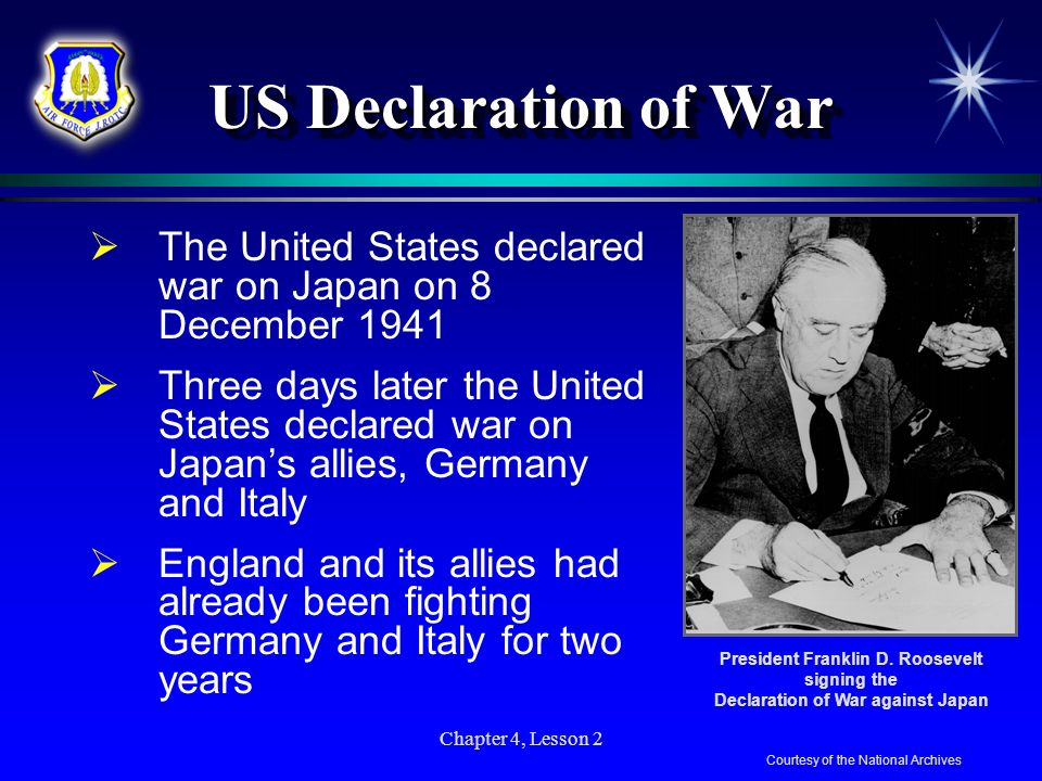 Chapter 4, Lesson 2 US Declaration of War The United States declared war on Japan on 8 December 1941 Three days later the United States declared war o