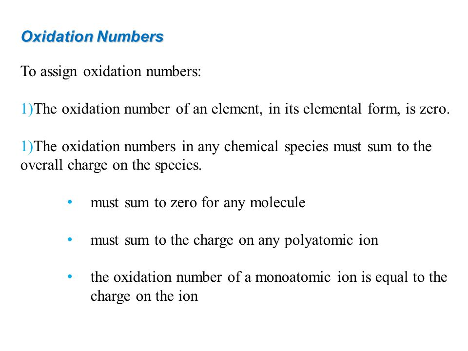 Oxidation Numbers To assign oxidation numbers: 1)The oxidation number of an element, in its elemental form, is zero. 1)The oxidation numbers in any ch