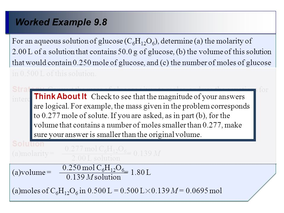 Worked Example 9.8 Strategy Convert the mass of glucose given to moles, and use the equations for interconversions of M, liters, and moles to calculat