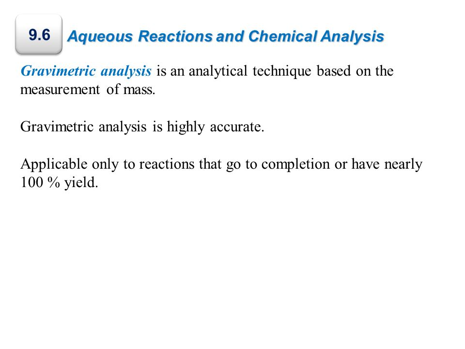 Aqueous Reactions and Chemical Analysis Gravimetric analysis is an analytical technique based on the measurement of mass. Gravimetric analysis is high
