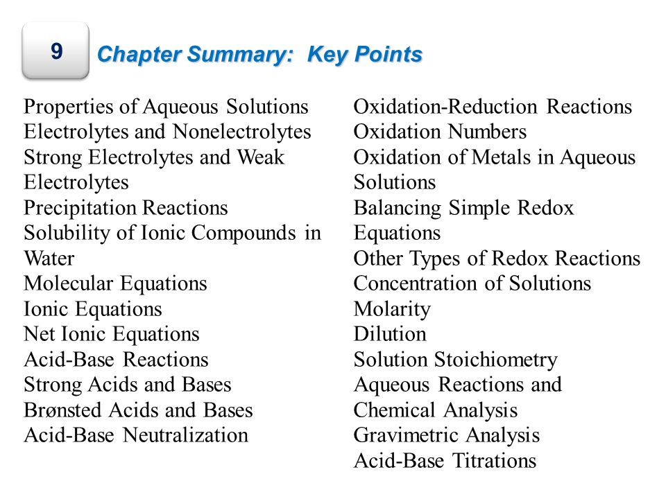 Chapter Summary: Key Points 9 Properties of Aqueous Solutions Electrolytes and Nonelectrolytes Strong Electrolytes and Weak Electrolytes Precipitation