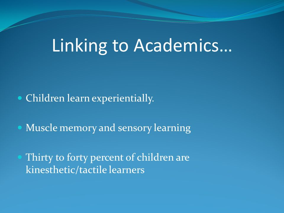 Linking to Academics… Children learn experientially.