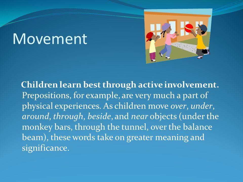 Movement Children learn best through active involvement.