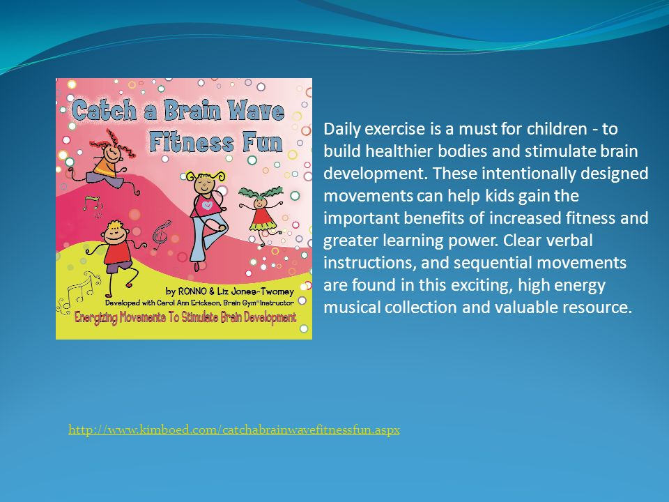 Daily exercise is a must for children - to build healthier bodies and stimulate brain development.
