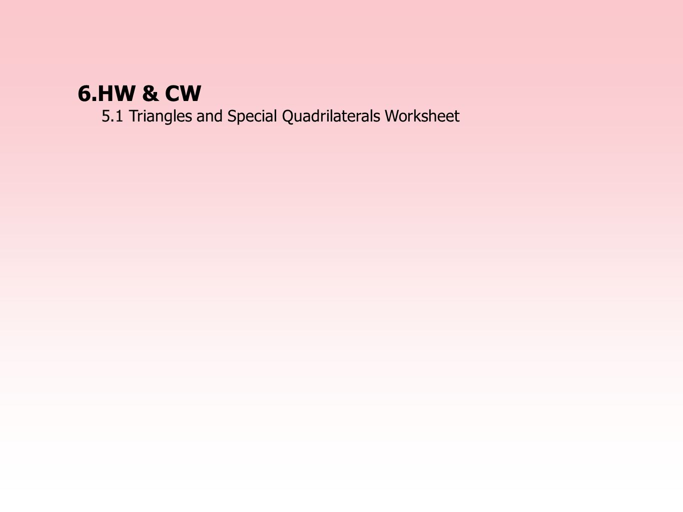 6.HW & CW 5.1 Triangles and Special Quadrilaterals Worksheet