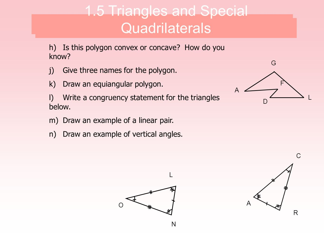 h)Is this polygon convex or concave? How do you know? j)Give three names for the polygon. k)Draw an equiangular polygon. l)Write a congruency statemen