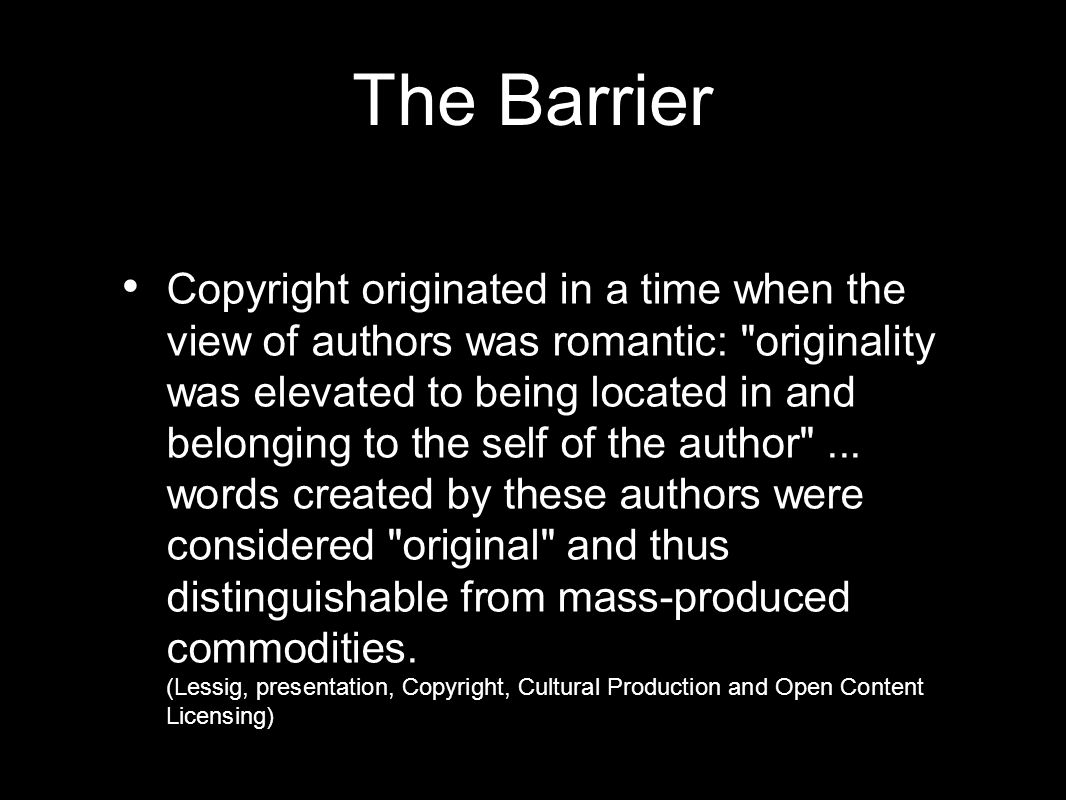 The Barrier Copyright originated in a time when the view of authors was romantic:
