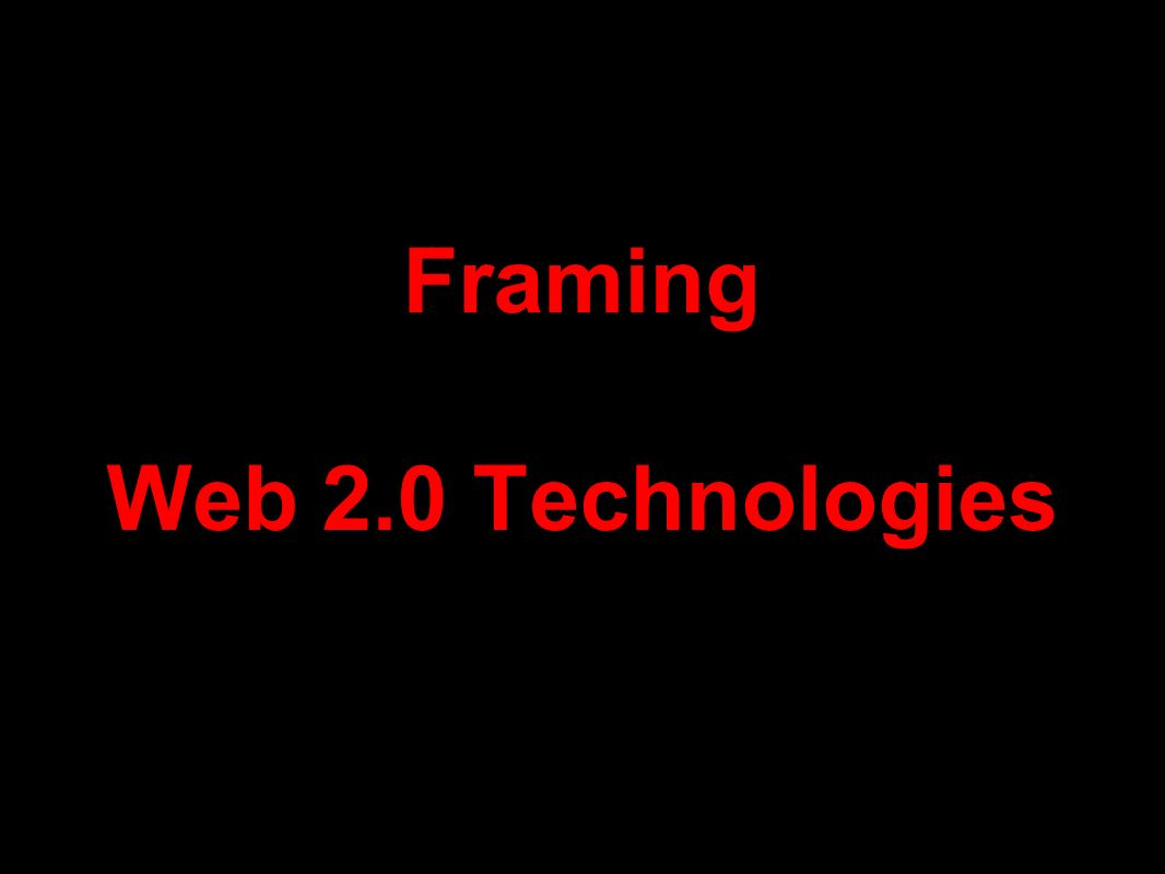 Framing Web 2.0 Technologies