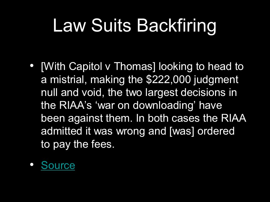 Law Suits Backfiring [With Capitol v Thomas] looking to head to a mistrial, making the $222,000 judgment null and void, the two largest decisions in t