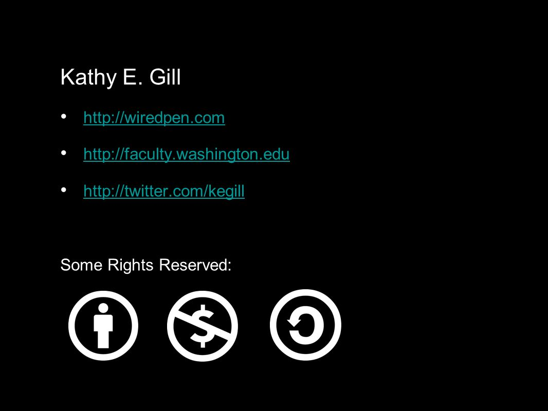 Kathy E. Gill http://wiredpen.com http://faculty.washington.edu http://twitter.com/kegill Some Rights Reserved: