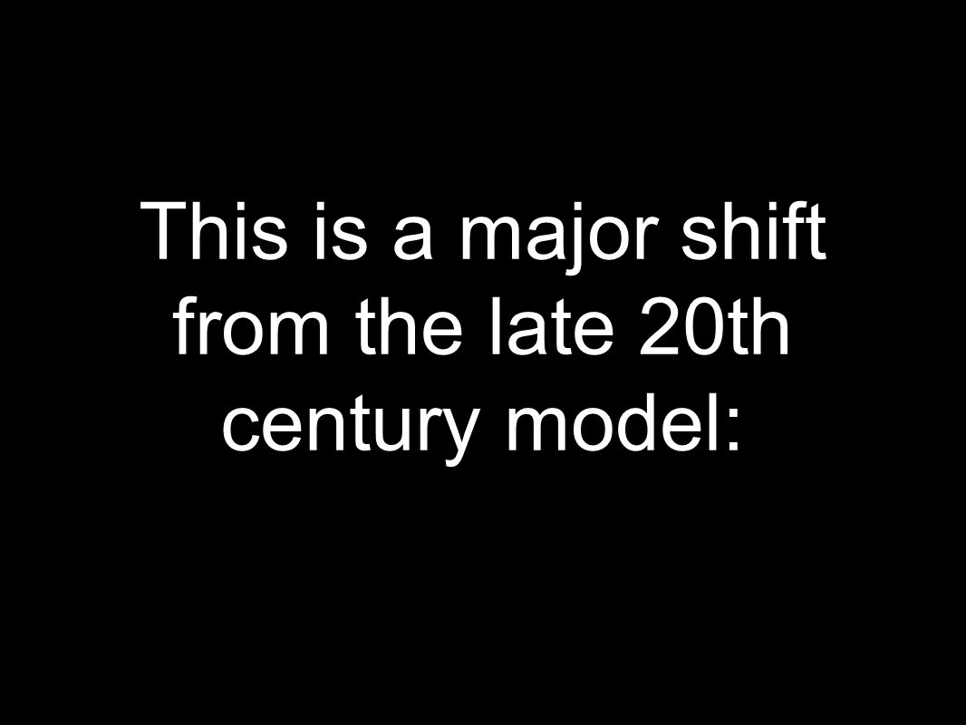 This is a major shift from the late 20th century model: