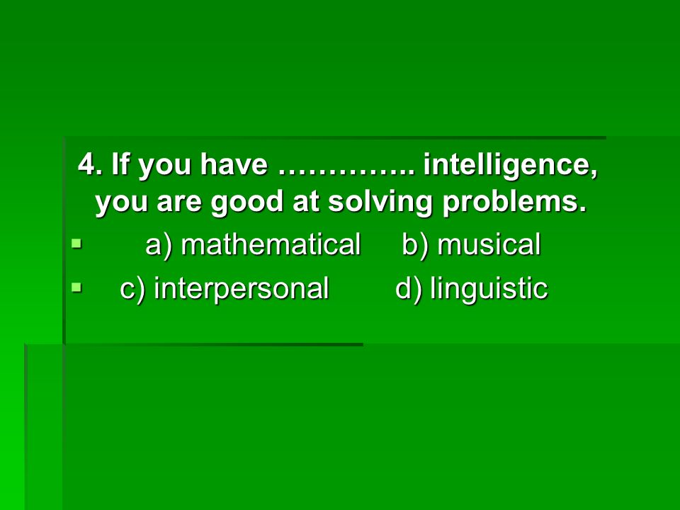 4. If you have ………….. intelligence, you are good at solving problems.
