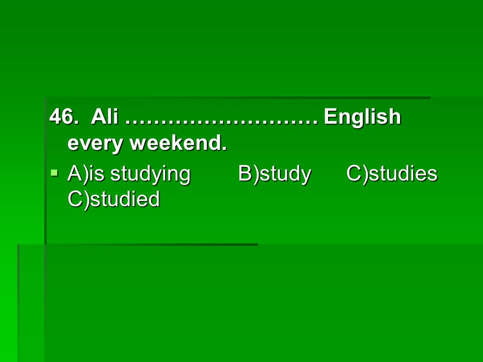 46. Ali ……………………… English every weekend.