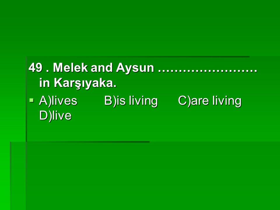 49. Melek and Aysun …………………… in Karşıyaka.