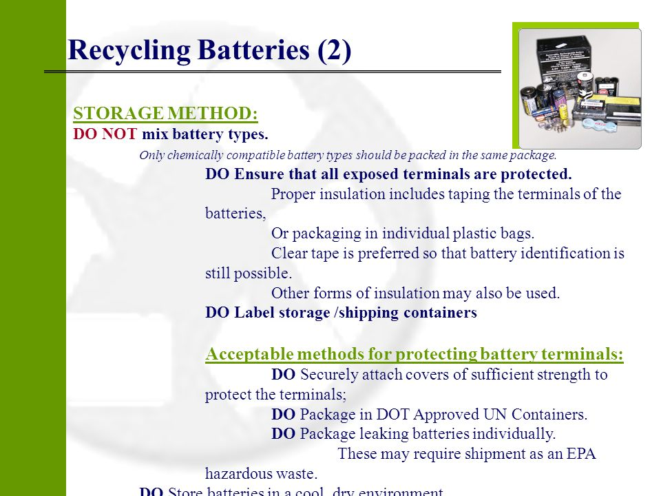 Recycling Batteries (2) STORAGE METHOD: DO NOT mix battery types. Only chemically compatible battery types should be packed in the same package. DO En