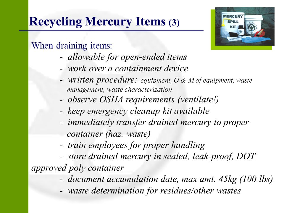 Recycling Mercury Items (3) When draining items: - allowable for open-ended items - work over a containment device - written procedure: equipment, O &