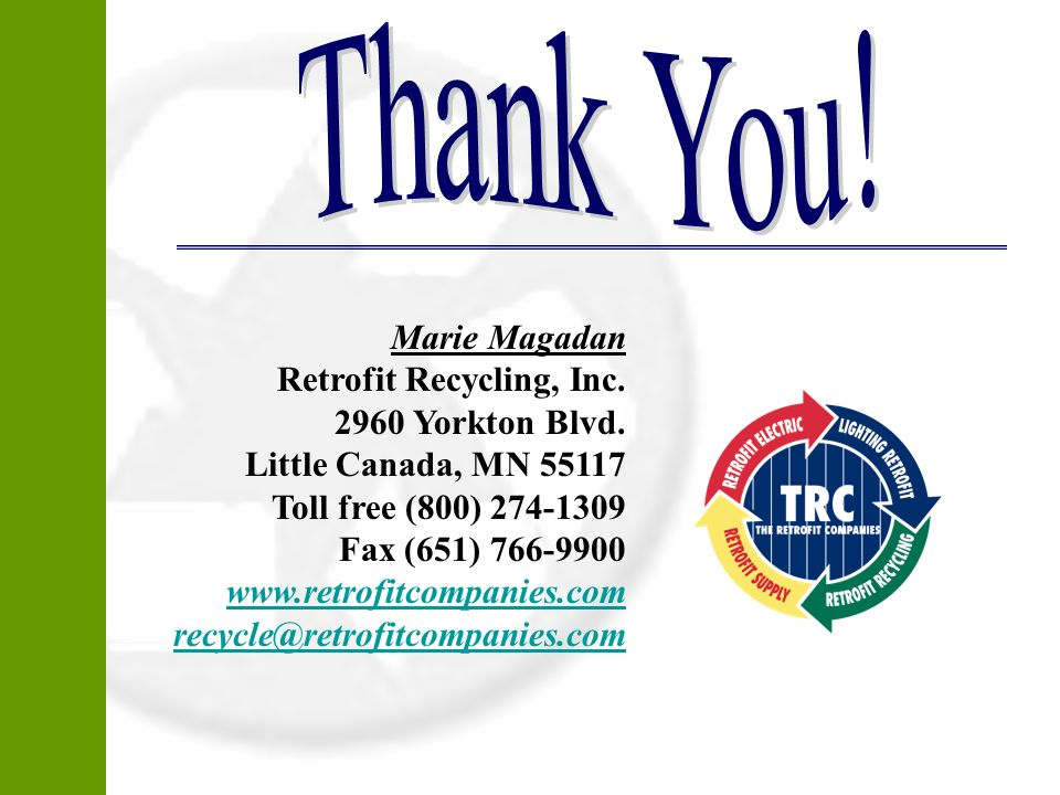 Marie Magadan Retrofit Recycling, Inc. 2960 Yorkton Blvd. Little Canada, MN 55117 Toll free (800) 274-1309 Fax (651) 766-9900 www.retrofitcompanies.co