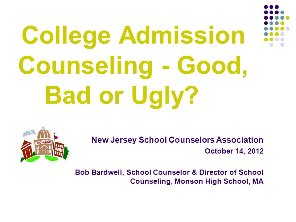 New Jersey School Counselors Association October 14, 2012 Bob Bardwell, School Counselor & Director of School Counseling, Monson High School, MA Colle