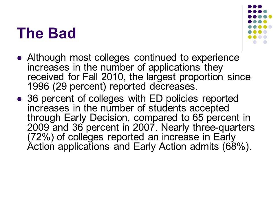 The Bad Although most colleges continued to experience increases in the number of applications they received for Fall 2010, the largest proportion sin