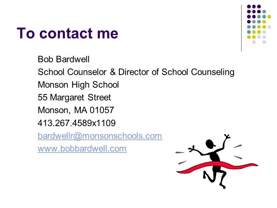 To contact me Bob Bardwell School Counselor & Director of School Counseling Monson High School 55 Margaret Street Monson, MA 01057 413.267.4589x1109 b