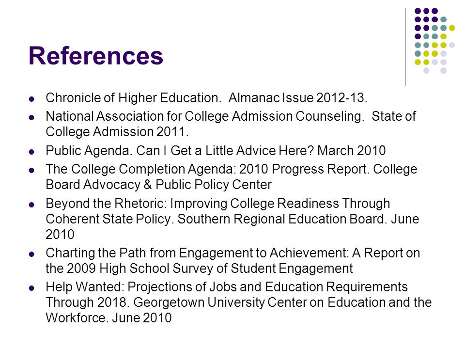 References Chronicle of Higher Education. Almanac Issue 2012-13. National Association for College Admission Counseling. State of College Admission 201