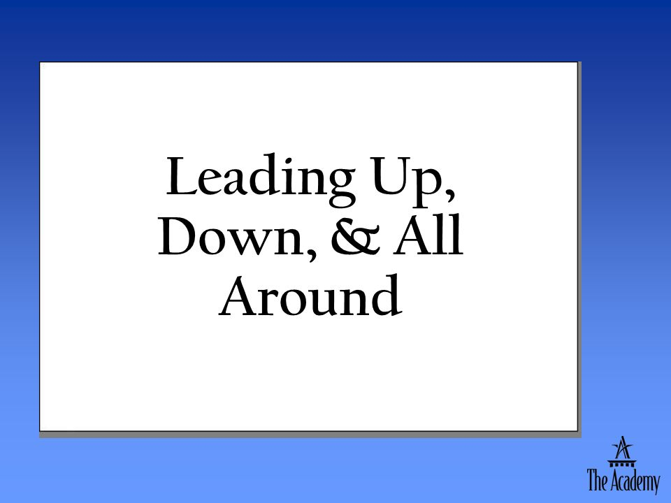 Leading Up, Down, & All Around