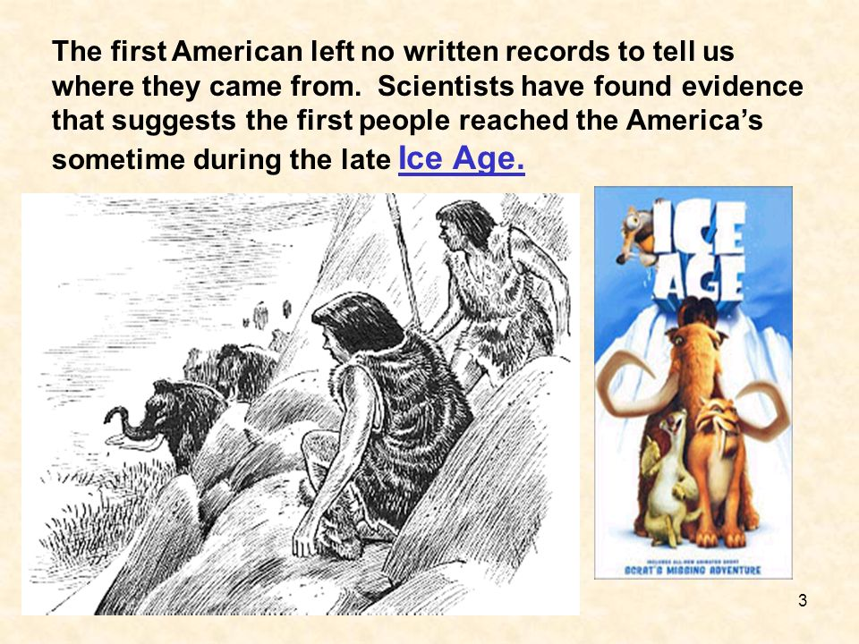 The first American left no written records to tell us where they came from. Scientists have found evidence that suggests the first people reached the