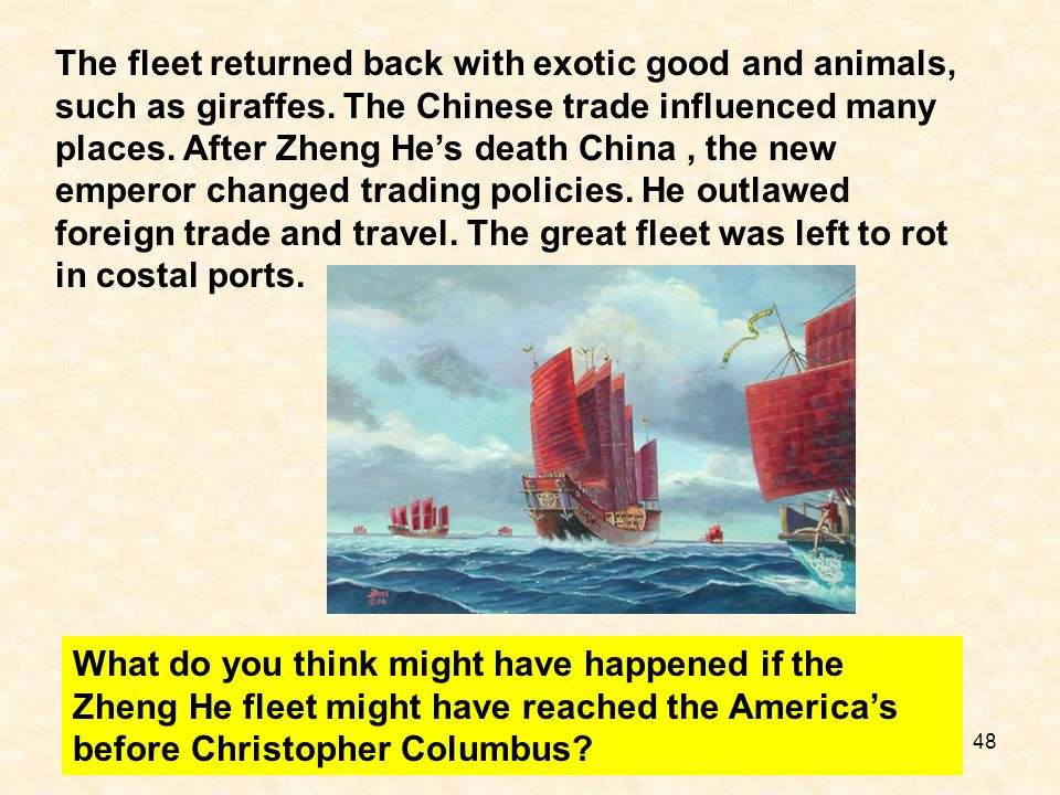 What do you think might have happened if the Zheng He fleet might have reached the Americas before Christopher Columbus? The fleet returned back with