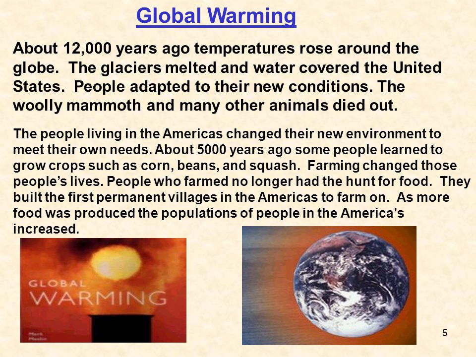 The people living in the Americas changed their new environment to meet their own needs. About 5000 years ago some people learned to grow crops such a