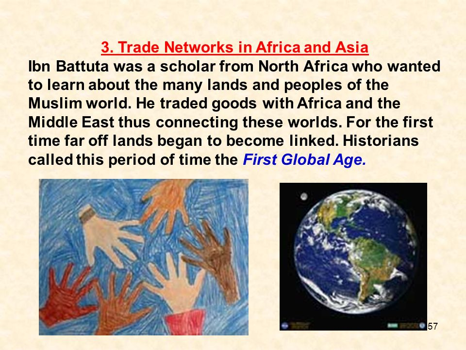 3. Trade Networks in Africa and Asia Ibn Battuta was a scholar from North Africa who wanted to learn about the many lands and peoples of the Muslim wo