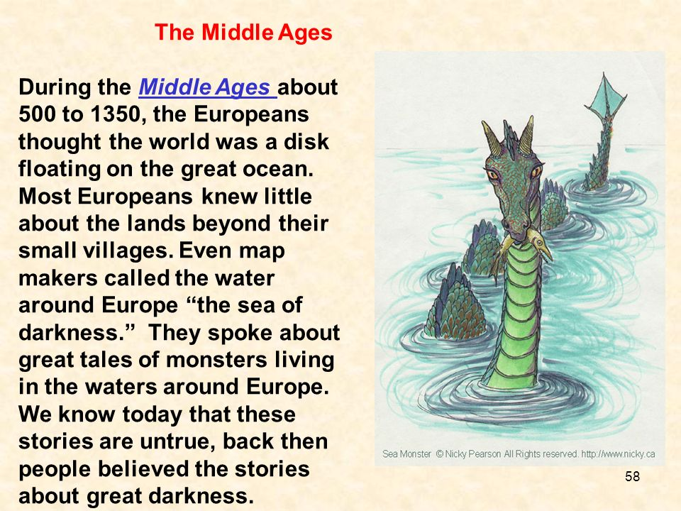 The Middle Ages During the Middle Ages about 500 to 1350, the Europeans thought the world was a disk floating on the great ocean. Most Europeans knew