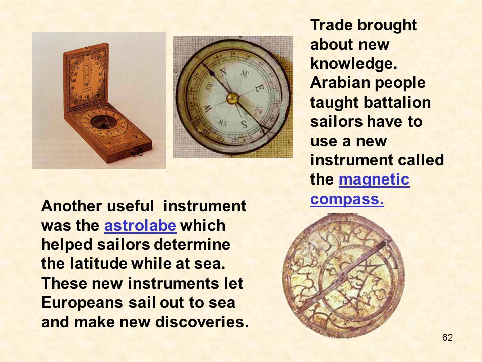 Trade brought about new knowledge. Arabian people taught battalion sailors have to use a new instrument called the magnetic compass.magnetic compass.