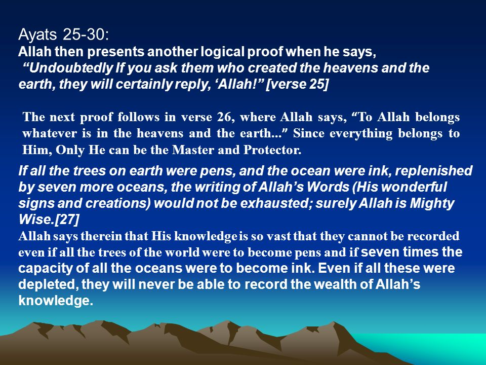 Ayats 25-30: Allah then presents another logical proof when he says, Undoubtedly If you ask them who created the heavens and the earth, they will certainly reply, Allah.