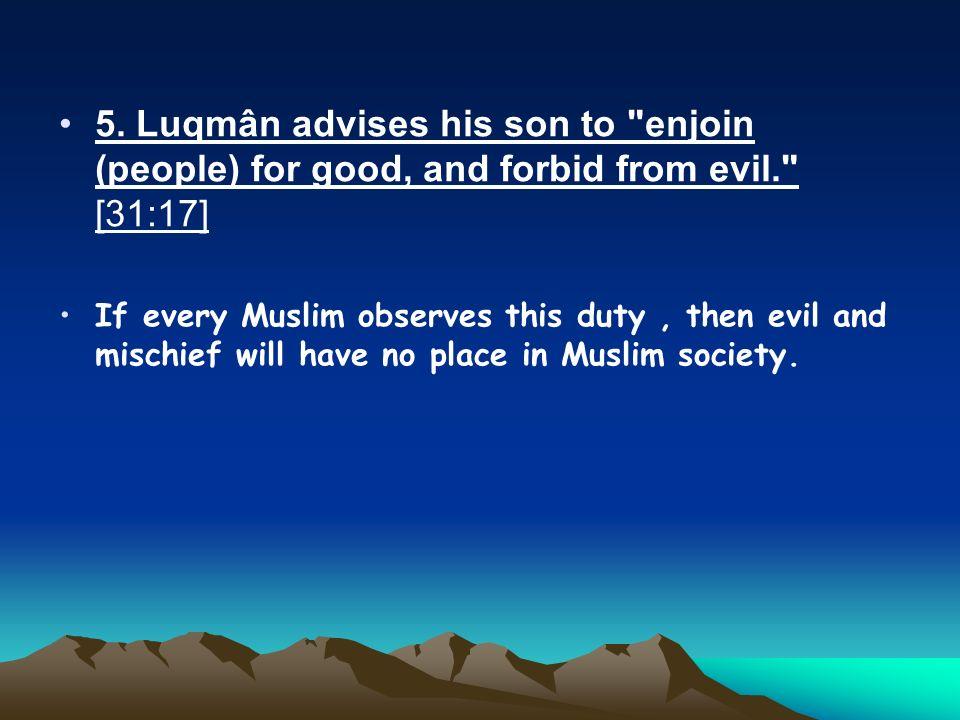 5. Luqmân advises his son to