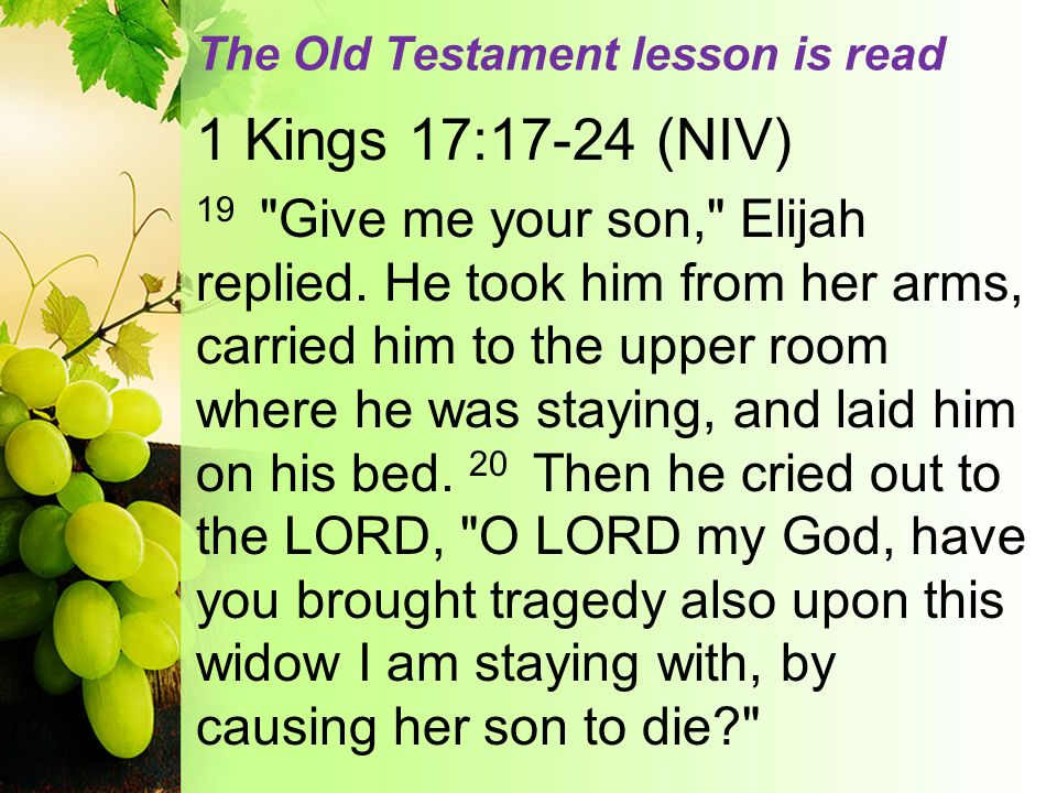 The Old Testament lesson is read 1 Kings 17:17-24 (NIV) 19