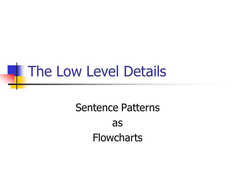 The Low Level Details Sentence Patterns as Flowcharts