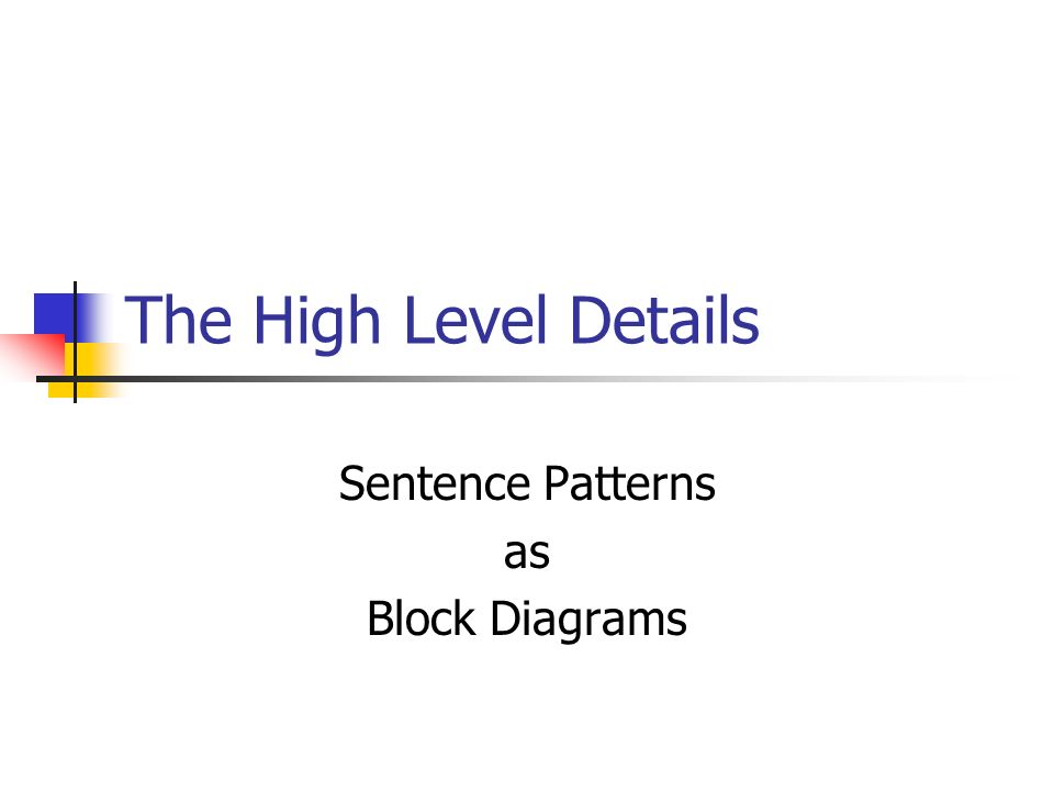The High Level Details Sentence Patterns as Block Diagrams