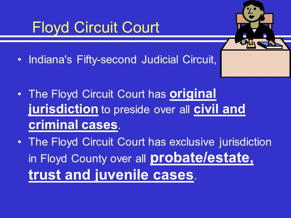 Floyd Circuit Court Indiana's Fifty-second Judicial Circuit, The Floyd Circuit Court has original jurisdiction to preside over all civil and criminal