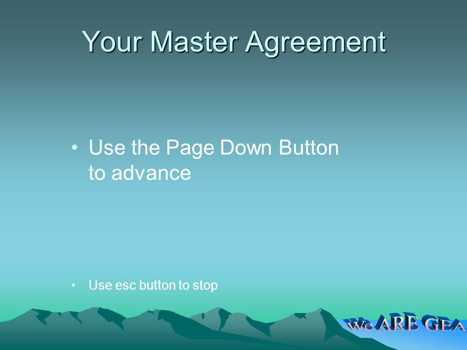 Your Master Agreement Use the Page Down Button to advance Use esc button to stop