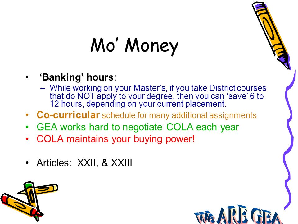 Mo Money Banking hours: –While working on your Masters, if you take District courses that do NOT apply to your degree, then you can save 6 to 12 hours