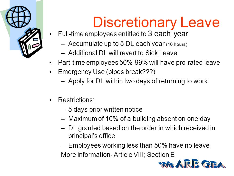 Discretionary Leave Full-time employees entitled to 3 each year –Accumulate up to 5 DL each year (40 hours) –Additional DL will revert to Sick Leave P