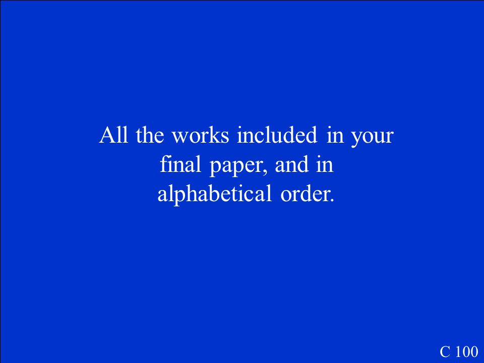 C 100 What do you place on a work cited page?