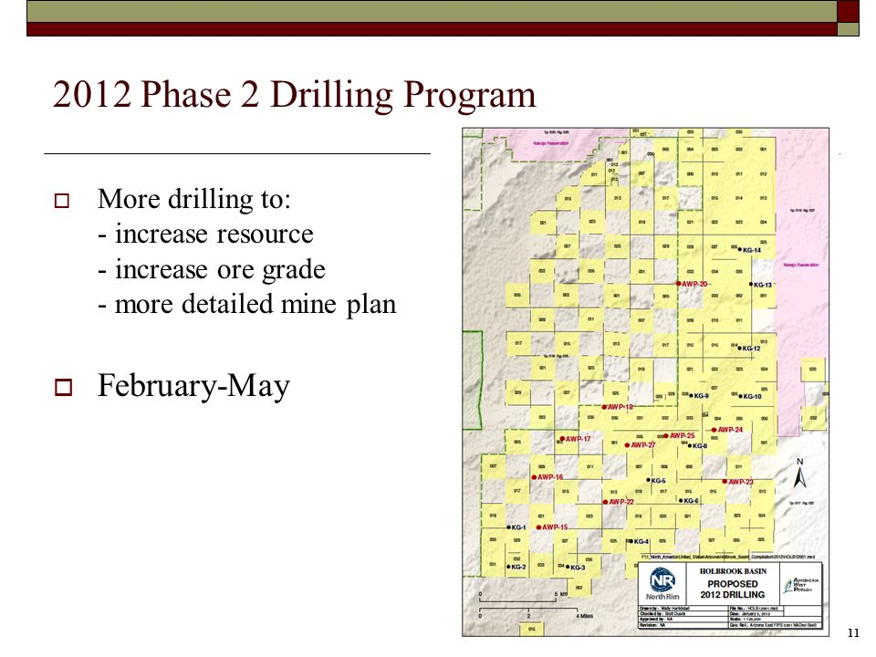 11 2012 Phase 2 Drilling Program More drilling to: - increase resource - increase ore grade - more detailed mine plan February-May